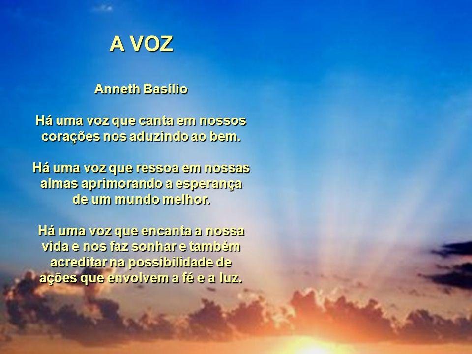 A VOZ Anneth Basílio Há uma voz que canta em nossos corações nos aduzindo ao bem.