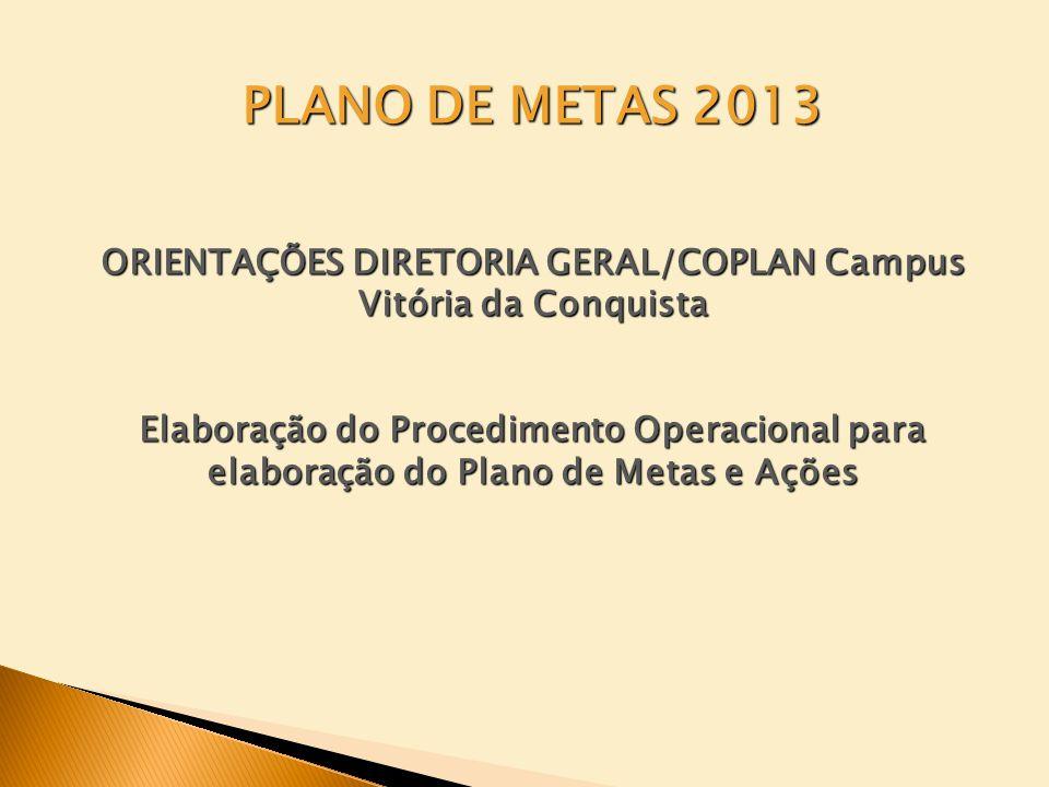 PLANO DE METAS 2013 ORIENTAÇÕES DIRETORIA GERAL/COPLAN Campus Vitória da Conquista Elaboração do Procedimento Operacional para elaboração do Plano de Metas e Ações