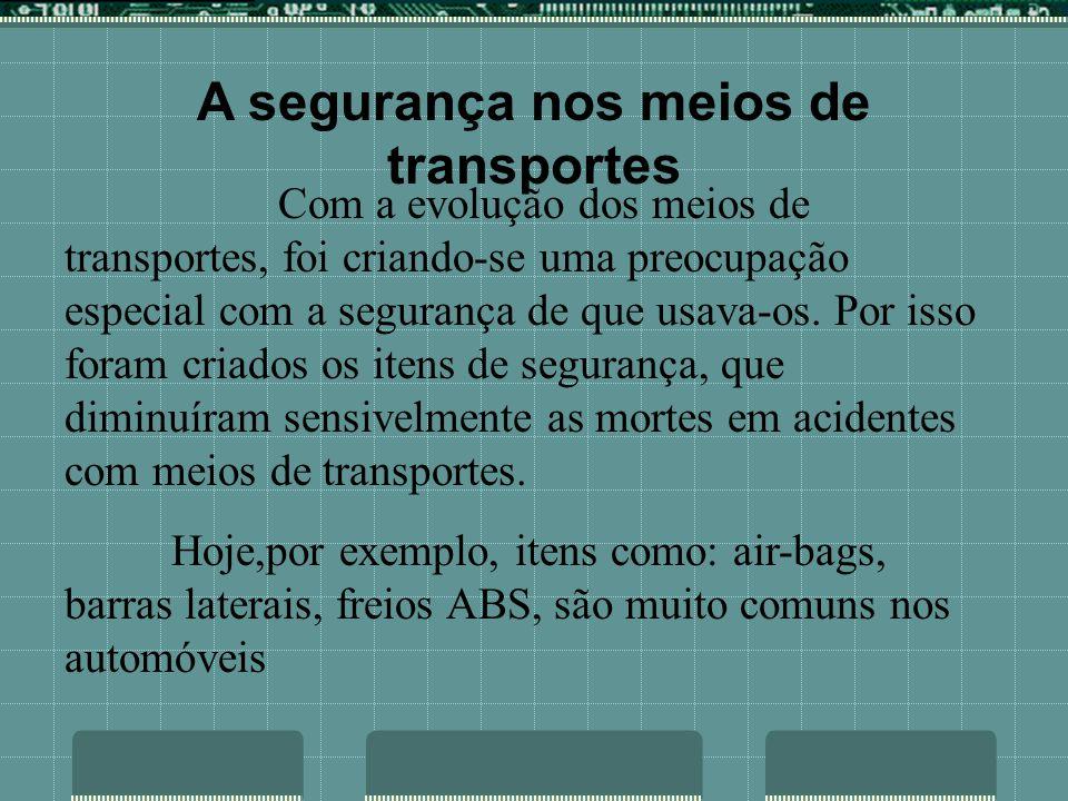 A segurança nos meios de transportes Com a evolução dos meios de transportes, foi criando-se uma preocupação especial com a segurança de que usava-os.
