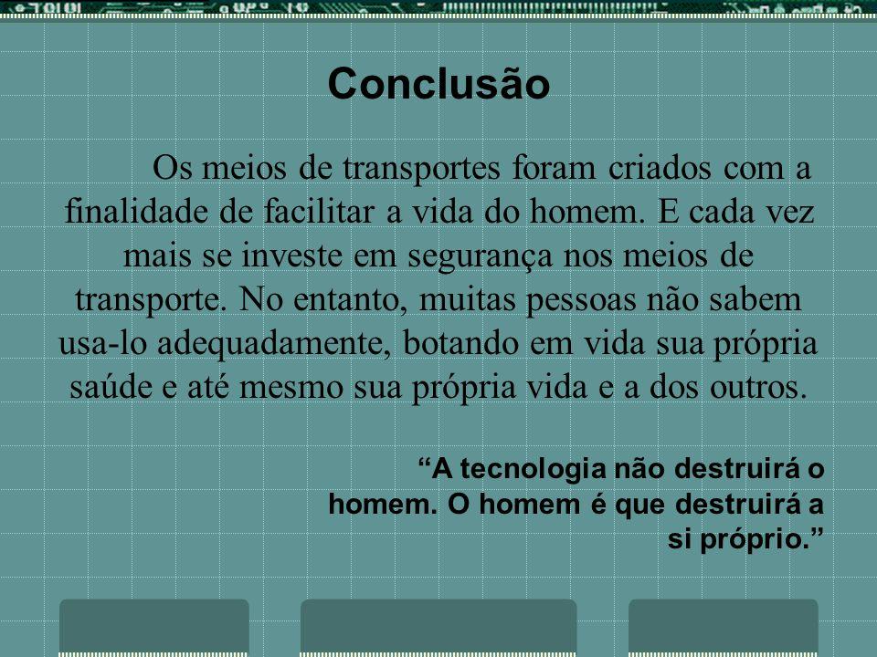 Conclusão Os meios de transportes foram criados com a finalidade de facilitar a vida do homem.