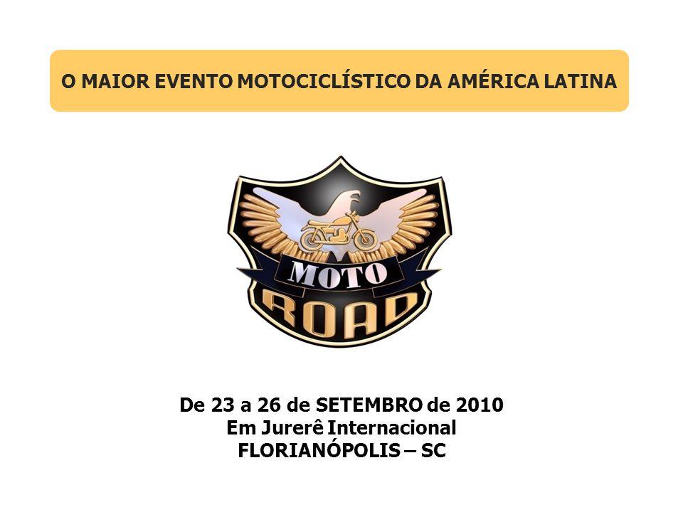 De 23 a 26 de SETEMBRO de 2010 Em Jurerê Internacional FLORIANÓPOLIS – SC O MAIOR EVENTO MOTOCICLÍSTICO DA AMÉRICA LATINA