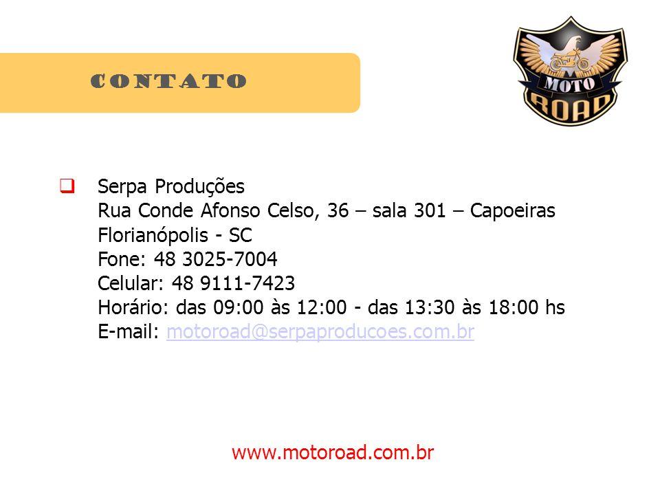 contato Serpa Produções Rua Conde Afonso Celso, 36 – sala 301 – Capoeiras Florianópolis - SC Fone: 48 3025-7004 Celular: 48 9111-7423 Horário: das 09:00 às 12:00 - das 13:30 às 18:00 hs E-mail: motoroad@serpaproducoes.com.brmotoroad@serpaproducoes.com.br www.motoroad.com.br