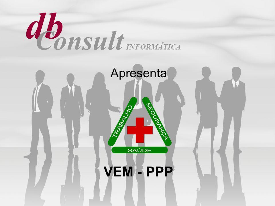 VEM - PPP db Consult INFORMÁTICA Apresenta