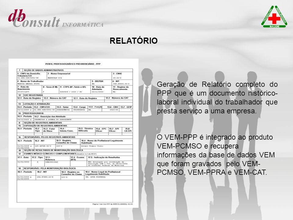 db Consult RELATÓRIO Geração de Relatório completo do PPP que é um documento histórico- laboral individual do trabalhador que presta serviço a uma emp