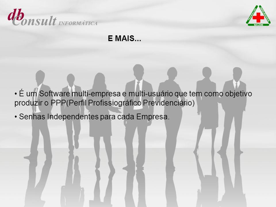 db Consult É um Software multi-empresa e multi-usuário que tem como objetivo produzir o PPP(Perfil Profissiográfico Previdenciário) Senhas Independent