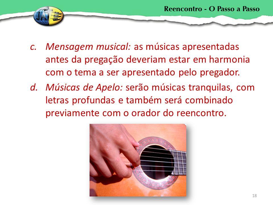 c.Mensagem musical: as músicas apresentadas antes da pregação deveriam estar em harmonia com o tema a ser apresentado pelo pregador. d.Músicas de Apel
