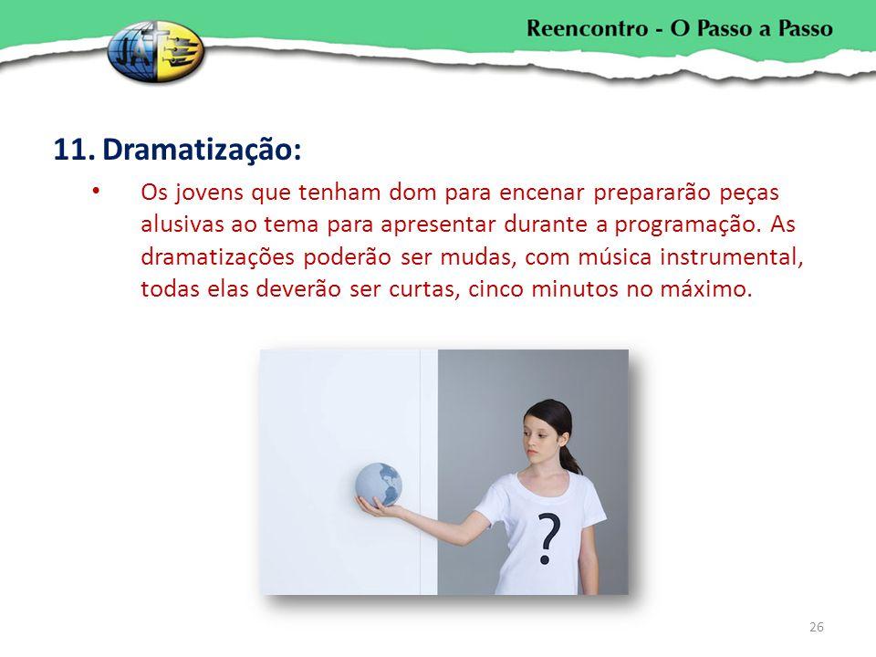 11.Dramatização: Os jovens que tenham dom para encenar prepararão peças alusivas ao tema para apresentar durante a programação. As dramatizações poder