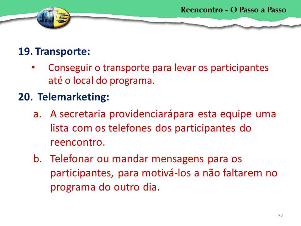 19.Transporte: Conseguir o transporte para levar os participantes até o local do programa. 20. Telemarketing: a.A secretaria providenciarápara esta eq
