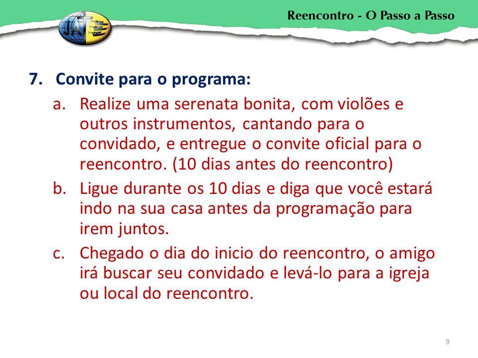 7.Convite para o programa: a.Realize uma serenata bonita, com violões e outros instrumentos, cantando para o convidado, e entregue o convite oficial p