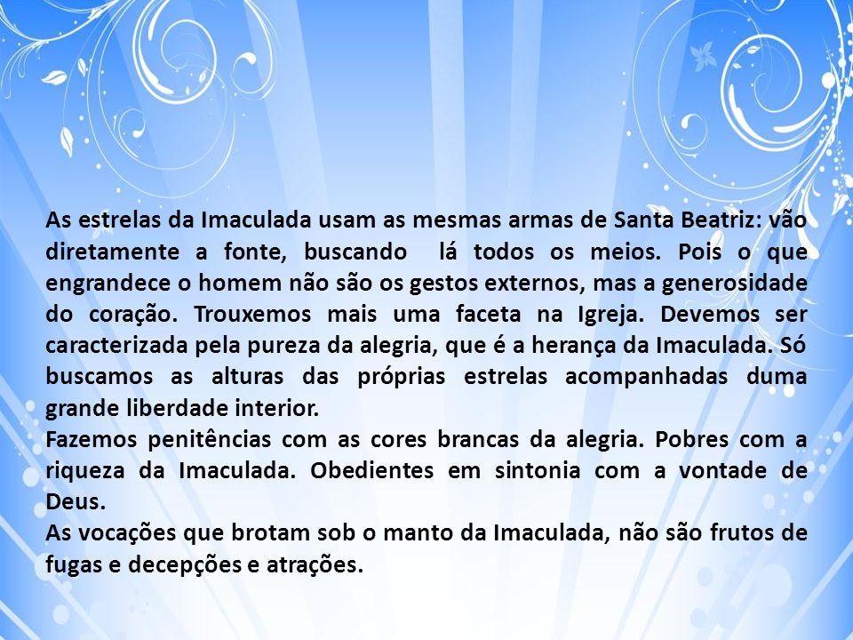 As estrelas da Imaculada usam as mesmas armas de Santa Beatriz: vão diretamente a fonte, buscando lá todos os meios.
