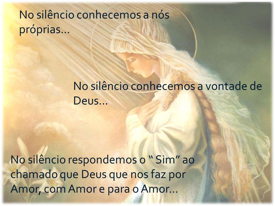 No silêncio conhecemos a nós próprias...No silêncio conhecemos a vontade de Deus...