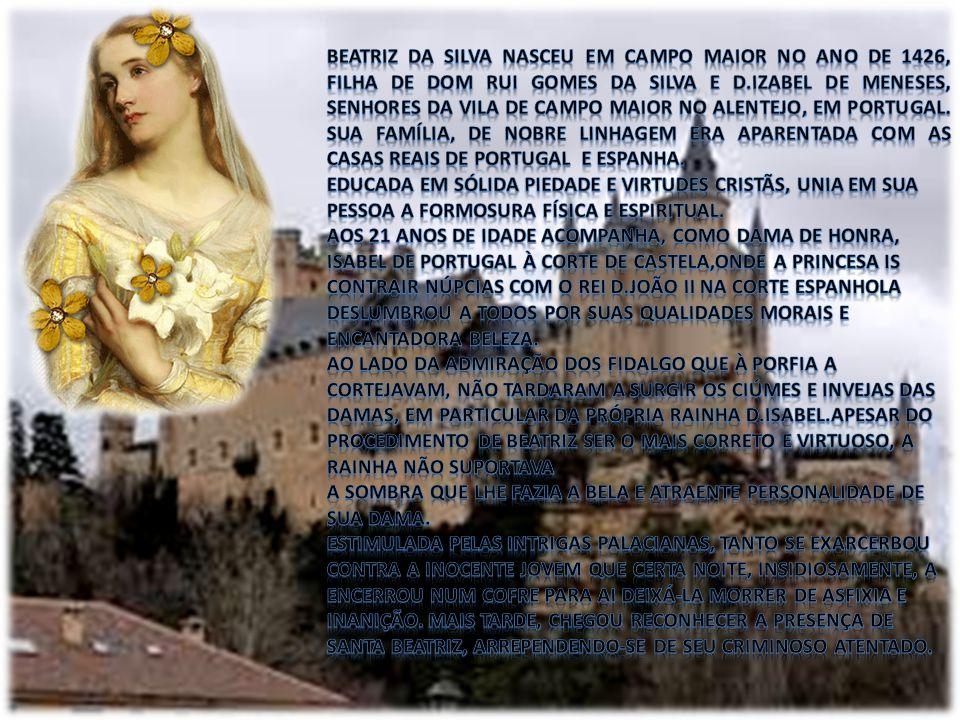 Somos Irmãs concepcionistas da Ordem da Imaculada Conceição. Santa Beatriz da Silva deu origem a uma nova família monástica, que encontra a sua raiz e