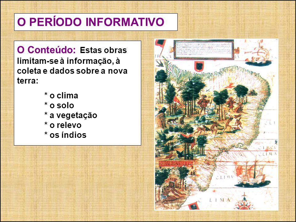 O PERÍODO INFORMATIVO O Conteúdo: Estas obras limitam-se à informação, à coleta e dados sobre a nova terra: * o clima * o solo * a vegetação * o relev