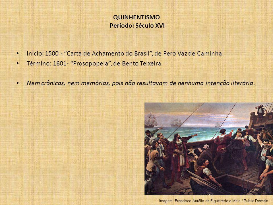 QUINHENTISMO Período: Século XVI Início: 1500 - Carta de Achamento do Brasil, de Pero Vaz de Caminha. Término: 1601- Prosopopeia, de Bento Teixeira. N
