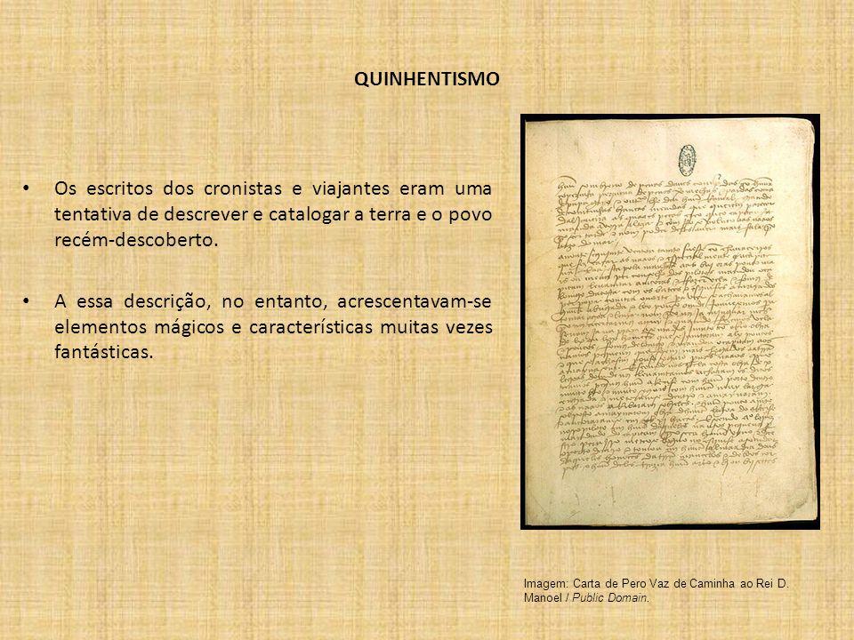 QUINHENTISMO Os escritos dos cronistas e viajantes eram uma tentativa de descrever e catalogar a terra e o povo recém-descoberto. A essa descrição, no