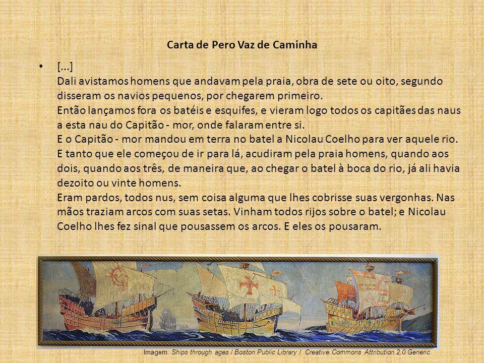 Carta de Pero Vaz de Caminha [...] Dali avistamos homens que andavam pela praia, obra de sete ou oito, segundo disseram os navios pequenos, por chegar