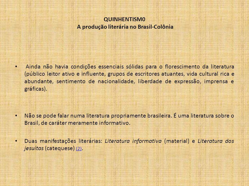 QUINHENTISM0 A produção literária no Brasil-Colônia Ainda não havia condições essenciais sólidas para o florescimento da literatura (público leitor at