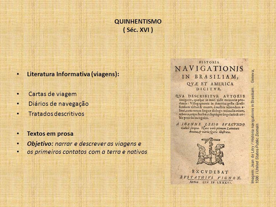 QUINHENTISMO ( Séc. XVI ) Literatura Informativa (viagens): Cartas de viagem Diários de navegação Tratados descritivos Textos em prosa Objetivo: narra
