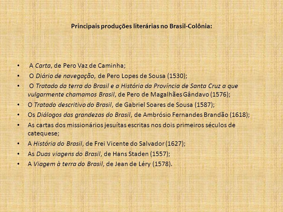 Principais produções literárias no Brasil-Colônia: A Carta, de Pero Vaz de Caminha; O Diário de navegação, de Pero Lopes de Sousa (1530); O Tratado da