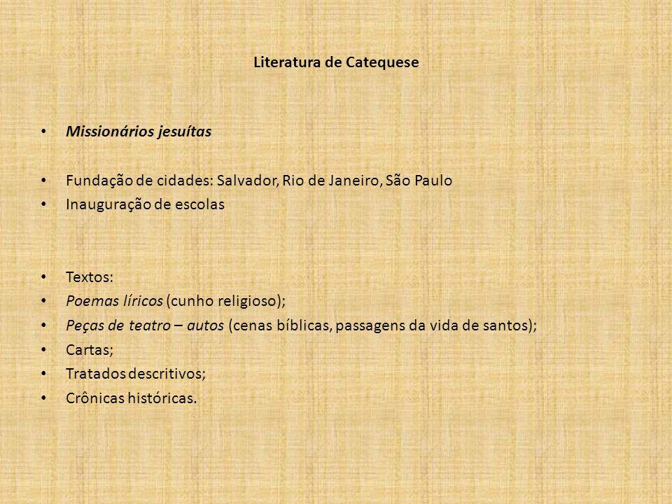 Literatura de Catequese Missionários jesuítas Fundação de cidades: Salvador, Rio de Janeiro, São Paulo Inauguração de escolas Textos: Poemas líricos (