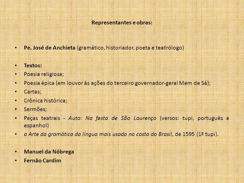 Representantes e obras: Pe. José de Anchieta (gramático, historiador, poeta e teatrólogo) Textos: Poesia religiosa; Poesia épica (em louvor às ações d