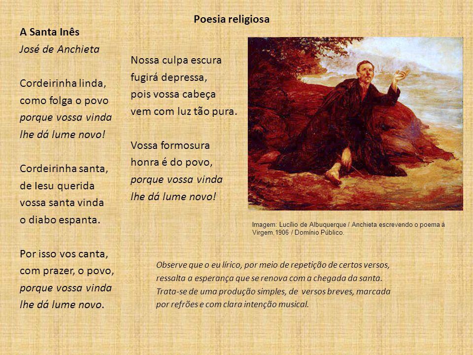 Poesia religiosa A Santa Inês José de Anchieta Cordeirinha linda, como folga o povo porque vossa vinda lhe dá lume novo! Cordeirinha santa, de Iesu qu