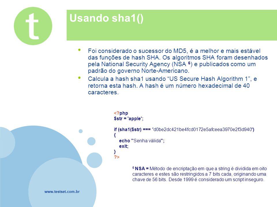 www.testset.com.br Company LOGO Usando sha1() Foi considerado o sucessor do MD5, é a melhor e mais estável das funções de hash SHA. Os algoritmos SHA