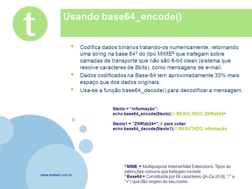 www.testset.com.br Company LOGO Usando base64_encode() Codifica dados binários tratando-os numericamente, retornando uma string na base 64 1 do tipo M