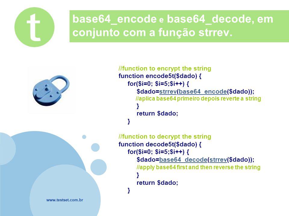 www.testset.com.br Company LOGO base64_encode e base64_decode, em conjunto com a função strrev. //function to encrypt the string function encode5t($da