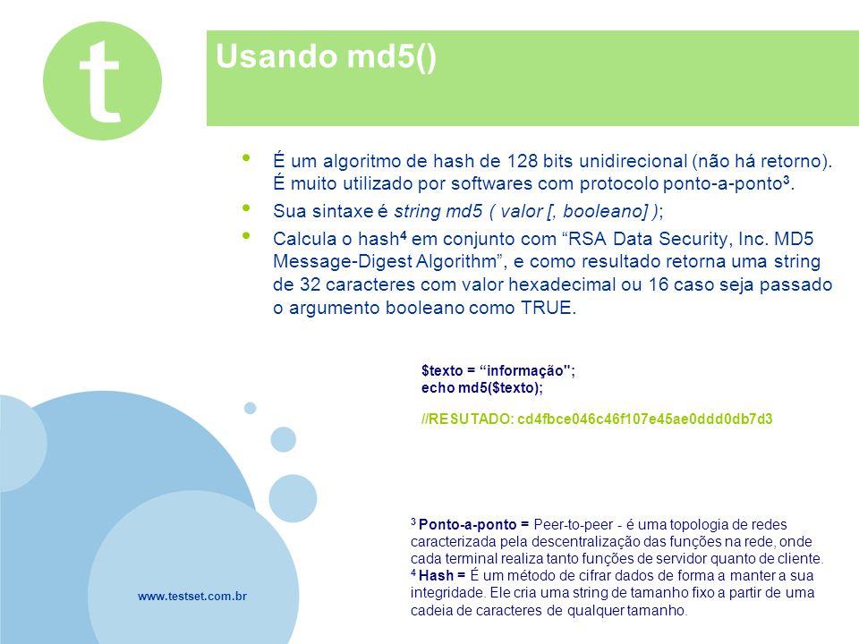 www.testset.com.br Company LOGO Usando md5() É um algoritmo de hash de 128 bits unidirecional (não há retorno). É muito utilizado por softwares com pr
