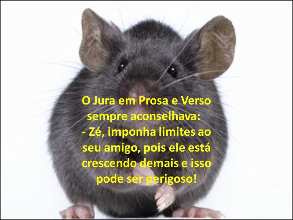 O Jura em Prosa e Verso sempre aconselhava: - Zé, imponha limites ao seu amigo, pois ele está crescendo demais e isso pode ser perigoso!