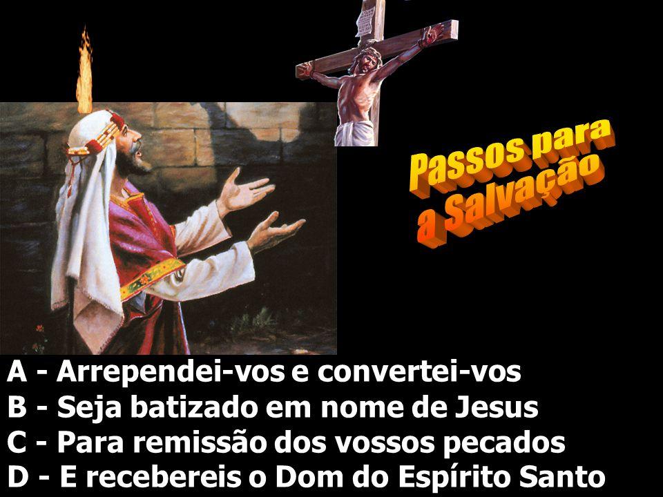 A - Arrependei-vos e convertei-vos B - Seja batizado em nome de Jesus C - Para remissão dos vossos pecados D - E recebereis o Dom do Espírito Santo