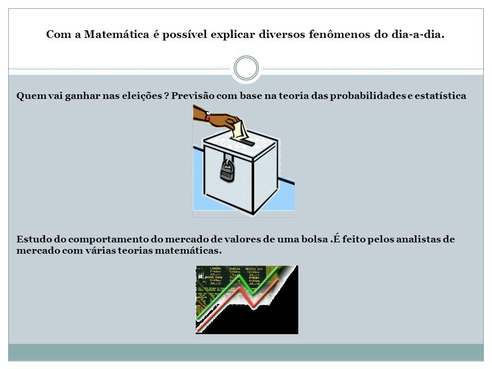Com a Matemática é possível explicar diversos fenômenos do dia-a-dia. Quem vai ganhar nas eleições ? Previsão com base na teoria das probabilidades e