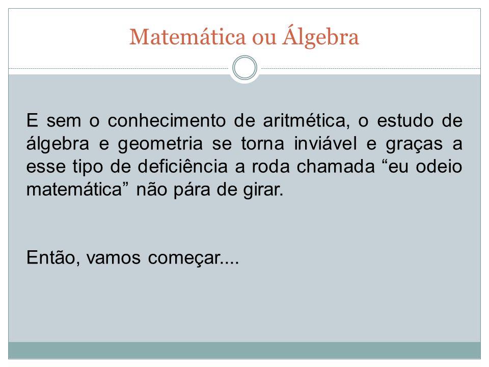 Matemática ou Álgebra E sem o conhecimento de aritmética, o estudo de álgebra e geometria se torna inviável e graças a esse tipo de deficiência a roda