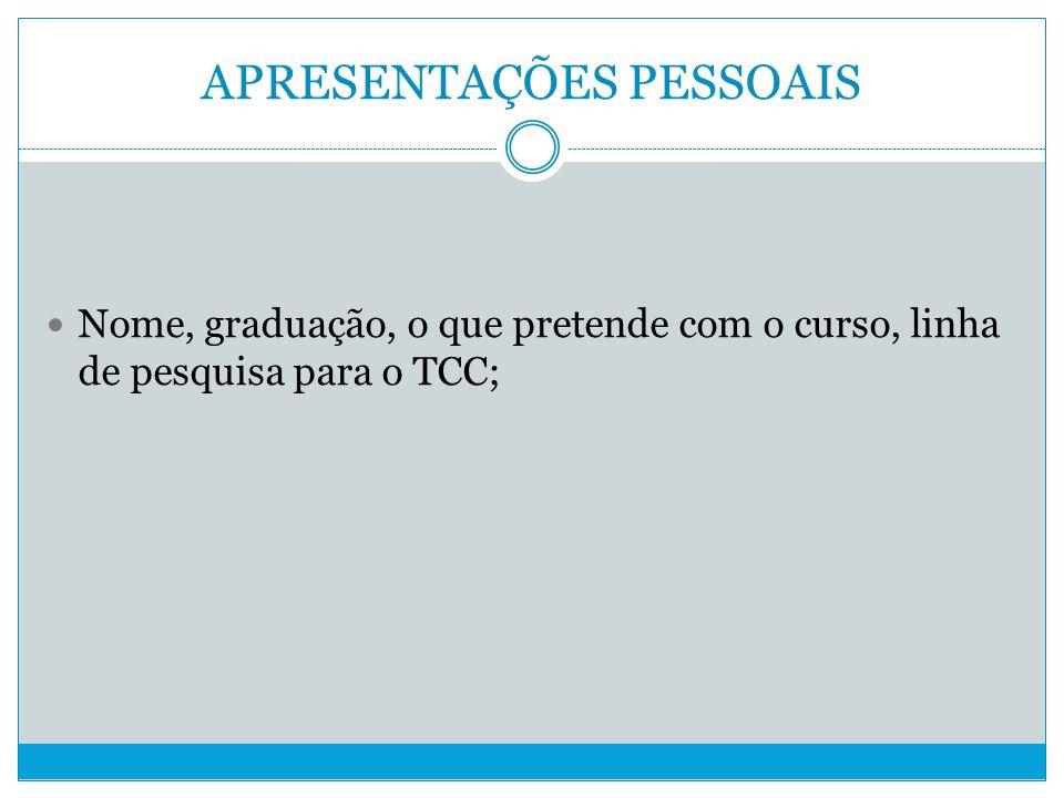 APRESENTAÇÕES PESSOAIS Nome, graduação, o que pretende com o curso, linha de pesquisa para o TCC;