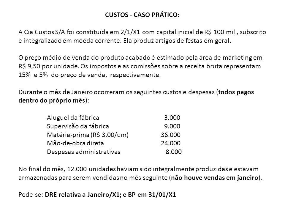 CUSTOS - CASO PRÁTICO: A Cia Custos S/A foi constituída em 2/1/X1 com capital inicial de R$ 100 mil, subscrito e integralizado em moeda corrente.