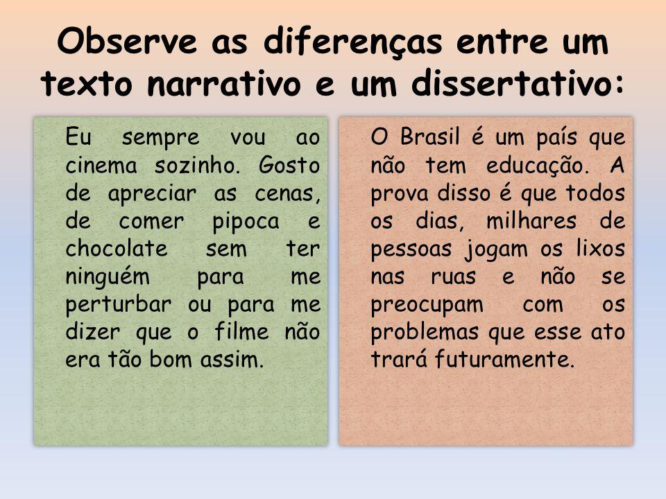 Não faça isso no texto dissertativo: O Brasil é um país que não tem educação.