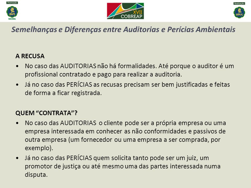Semelhanças e Diferenças entre Auditorias e Perícias Ambientais A RECUSA No caso das AUDITORIAS não há formalidades.