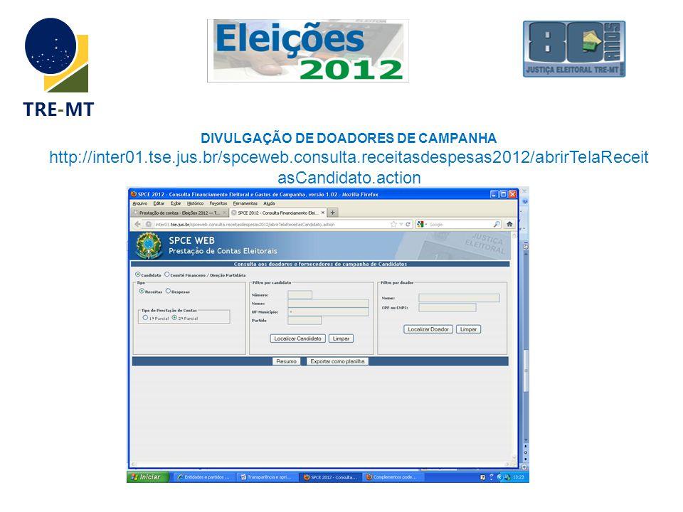 TRE-MT DIVULGAÇÃO DE DOADORES DE CAMPANHA http://inter01.tse.jus.br/spceweb.consulta.receitasdespesas2012/abrirTelaReceit asCandidato.action