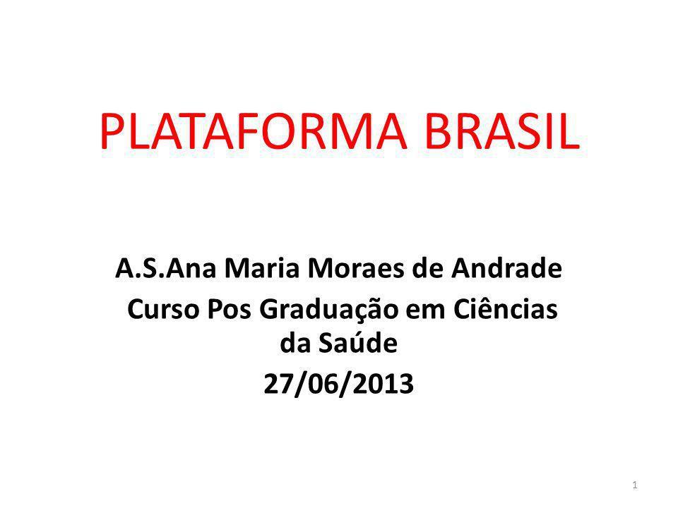 PLATAFORMA BRASIL A.S.Ana Maria Moraes de Andrade Curso Pos Graduação em Ciências da Saúde 27/06/2013 1