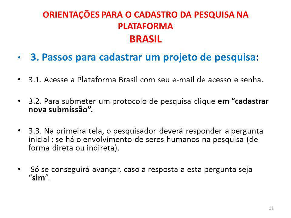 ORIENTAÇÕES PARA O CADASTRO DA PESQUISA NA PLATAFORMA BRASIL 3. Passos para cadastrar um projeto de pesquisa: 3.1. Acesse a Plataforma Brasil com seu