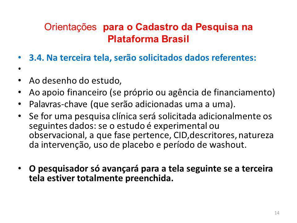 Orientações para o Cadastro da Pesquisa na Plataforma Brasil 3.4. Na terceira tela, serão solicitados dados referentes: Ao desenho do estudo, Ao apoio