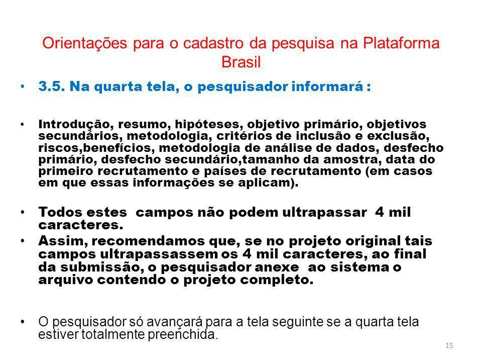 Orientações para o cadastro da pesquisa na Plataforma Brasil 3.5. Na quarta tela, o pesquisador informará : Introdução, resumo, hipóteses, objetivo pr