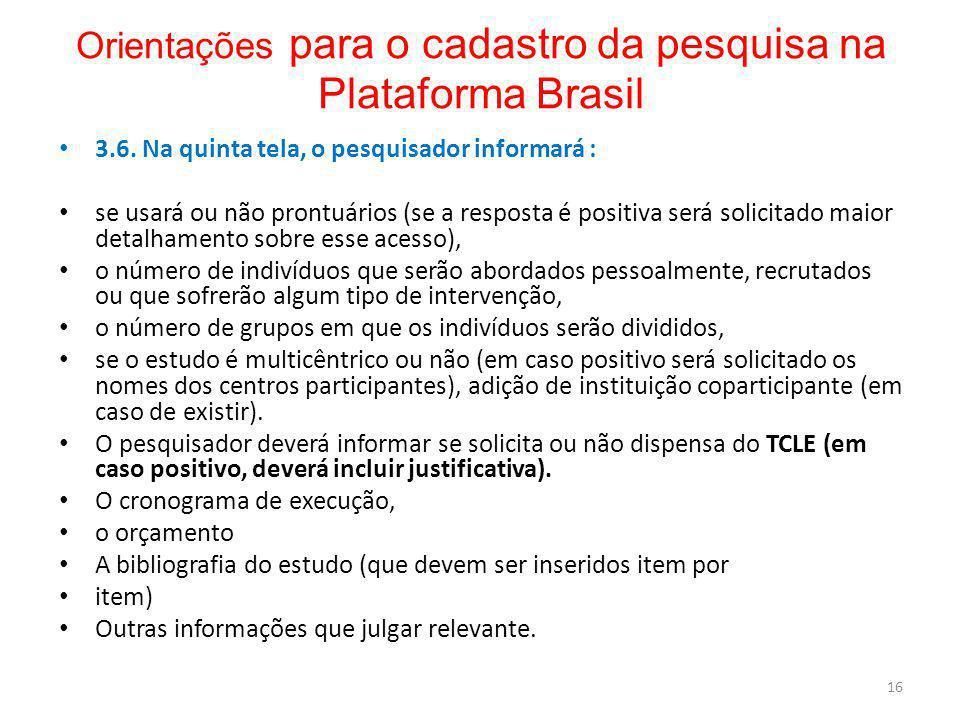 Orientações para o cadastro da pesquisa na Plataforma Brasil 3.6. Na quinta tela, o pesquisador informará : se usará ou não prontuários (se a resposta