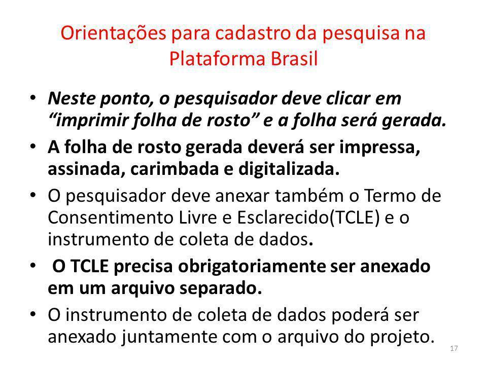 Orientações para cadastro da pesquisa na Plataforma Brasil Neste ponto, o pesquisador deve clicar em imprimir folha de rosto e a folha será gerada. A