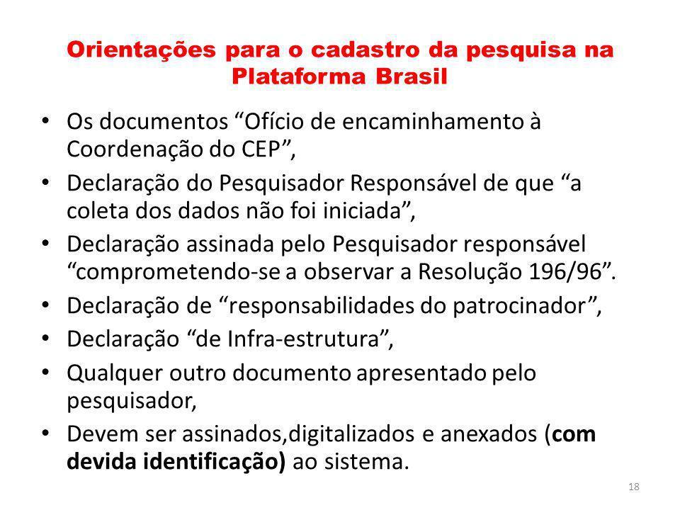 Orientações para o cadastro da pesquisa na Plataforma Brasil Os documentos Ofício de encaminhamento à Coordenação do CEP, Declaração do Pesquisador Re