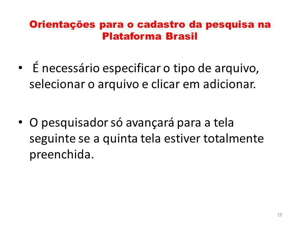 Orientações para o cadastro da pesquisa na Plataforma Brasil É necessário especificar o tipo de arquivo, selecionar o arquivo e clicar em adicionar. O