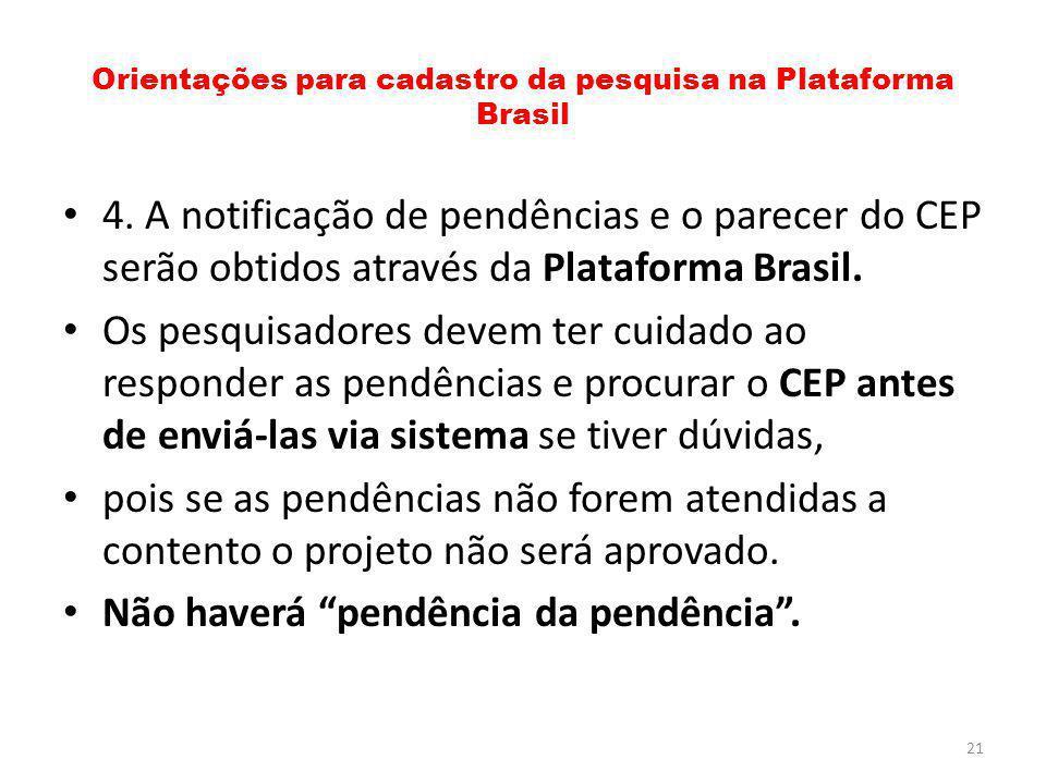 Orientações para cadastro da pesquisa na Plataforma Brasil 4. A notificação de pendências e o parecer do CEP serão obtidos através da Plataforma Brasi