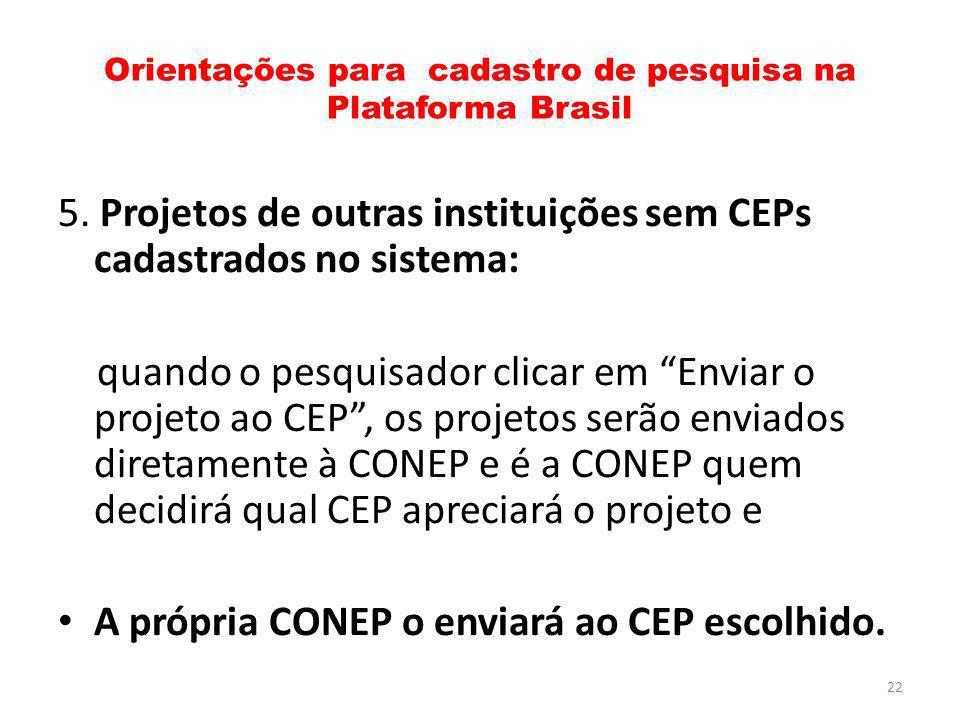 Orientações para cadastro de pesquisa na Plataforma Brasil 5. Projetos de outras instituições sem CEPs cadastrados no sistema: quando o pesquisador cl