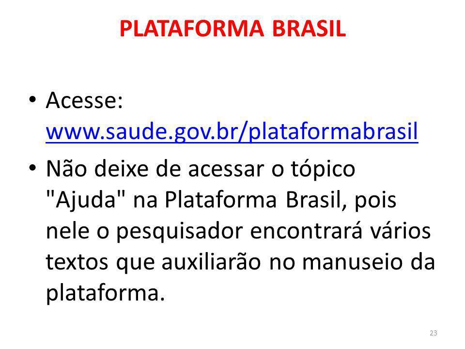 PLATAFORMA BRASIL Acesse: www.saude.gov.br/plataformabrasil www.saude.gov.br/plataformabrasil Não deixe de acessar o tópico